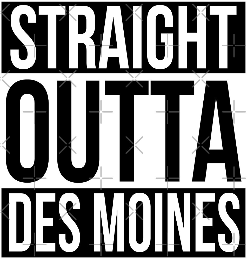 Straight Outta Des Moines by heeheetees