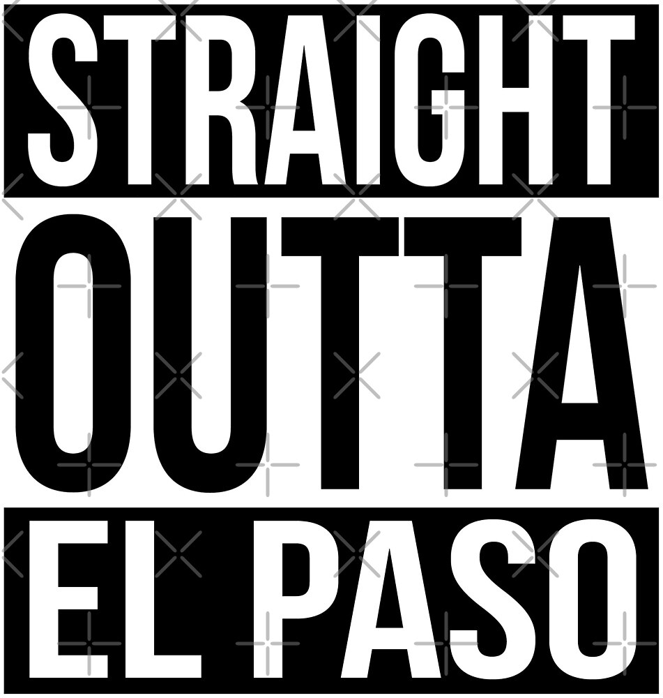 Straight Outta El Paso by heeheetees