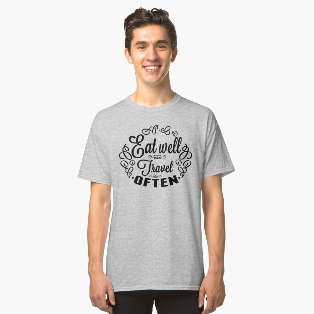Eat well Travel often Classic T-Shirt Front