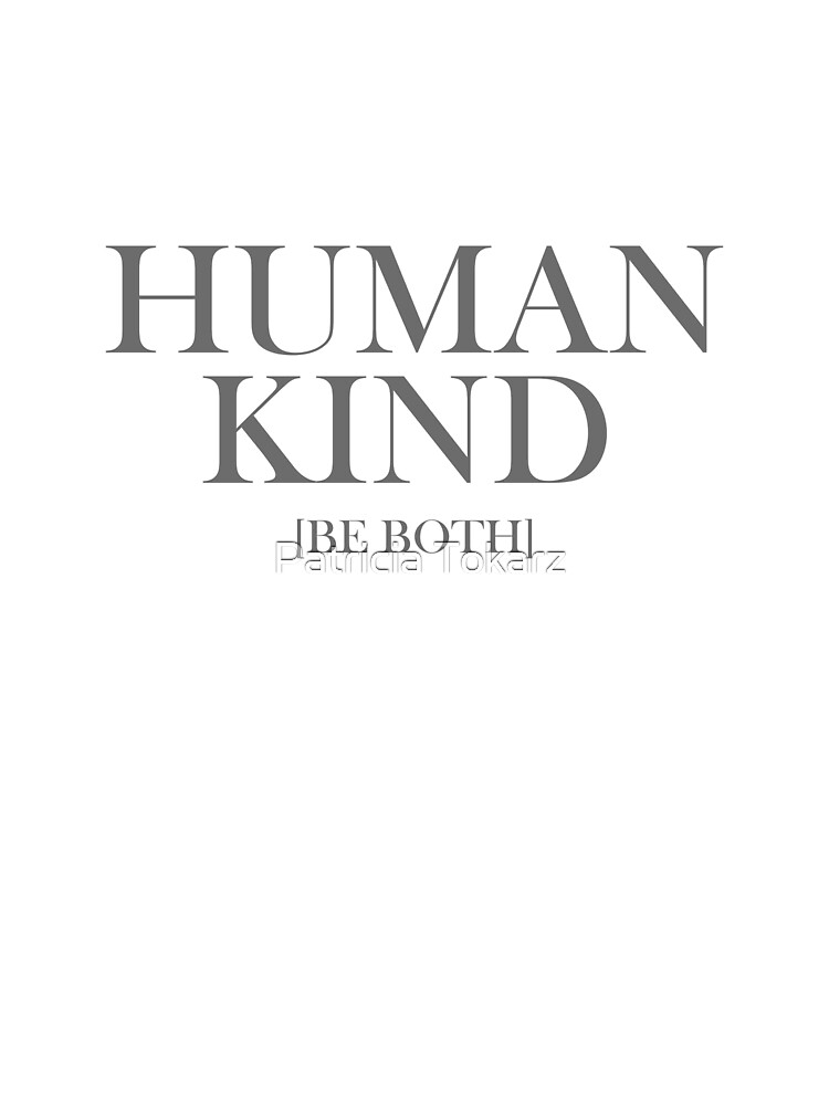 Human Kind [Be Both] by Patricia Tokarz