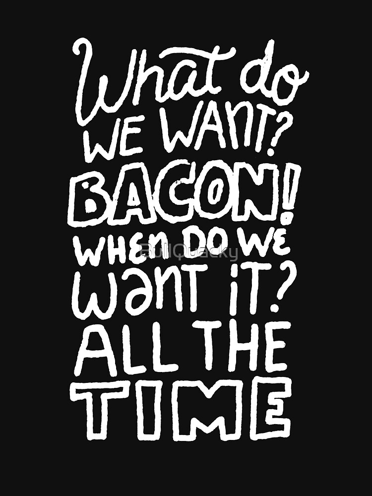 Bacon All The Time - Funny Bacon Lover Saying  by BullQuacky