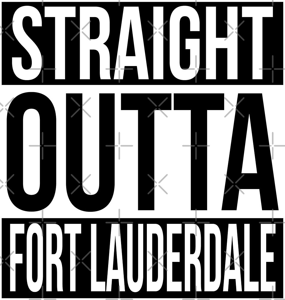 Straight Outta Fort Lauderdale by heeheetees