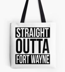 Straight Outta Fort Wayne Tote Bag