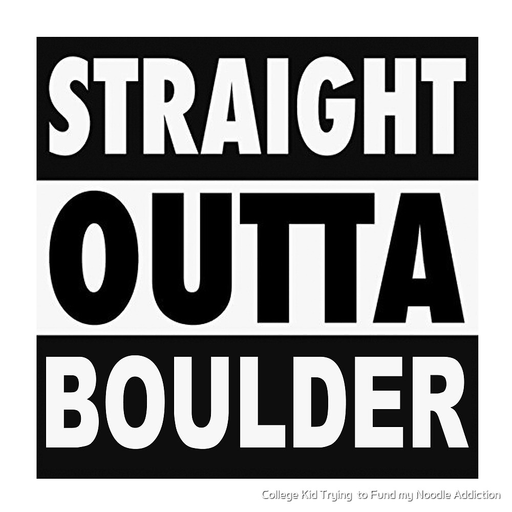 Straight Outta Boulder by College Kid Trying  to Fund my Noodle Addiction