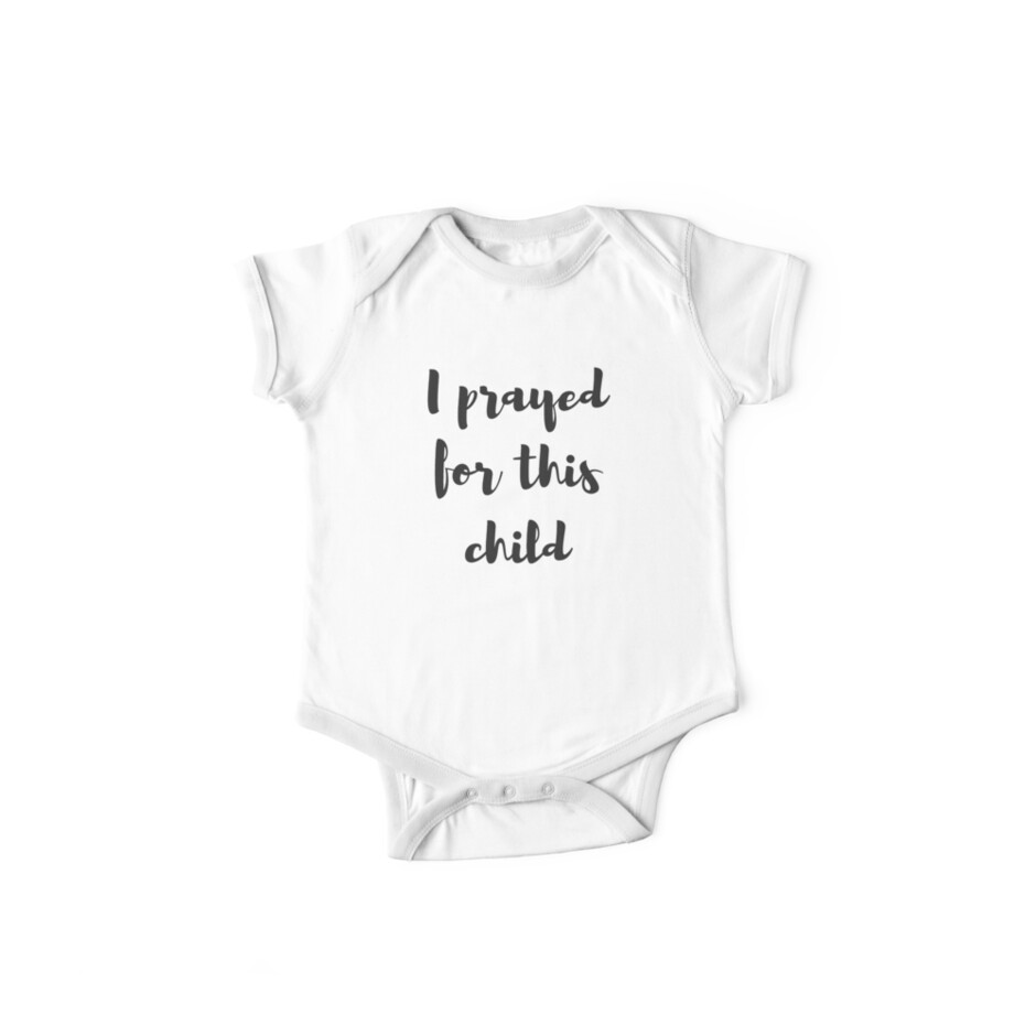 I Prayed For This Child by MightyFineGoods