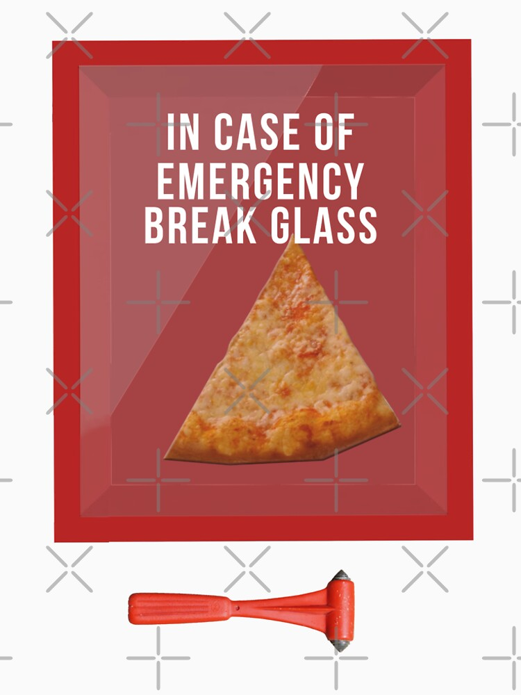 In case of Emergency Break the Glass Pizzaholic by CarlosV