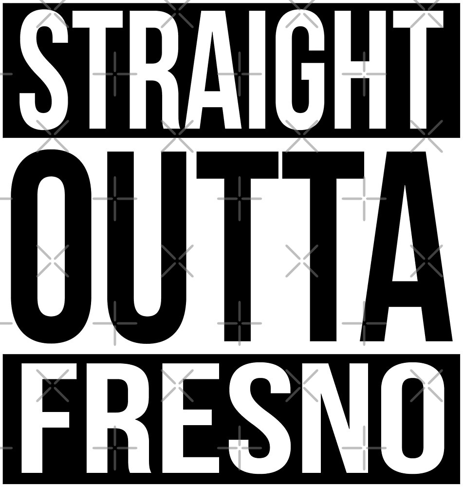Straight Outta Fresno by heeheetees