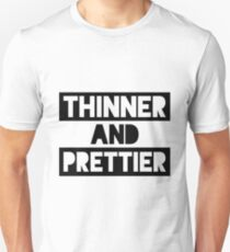 Thinner And Prettier T-Shirt