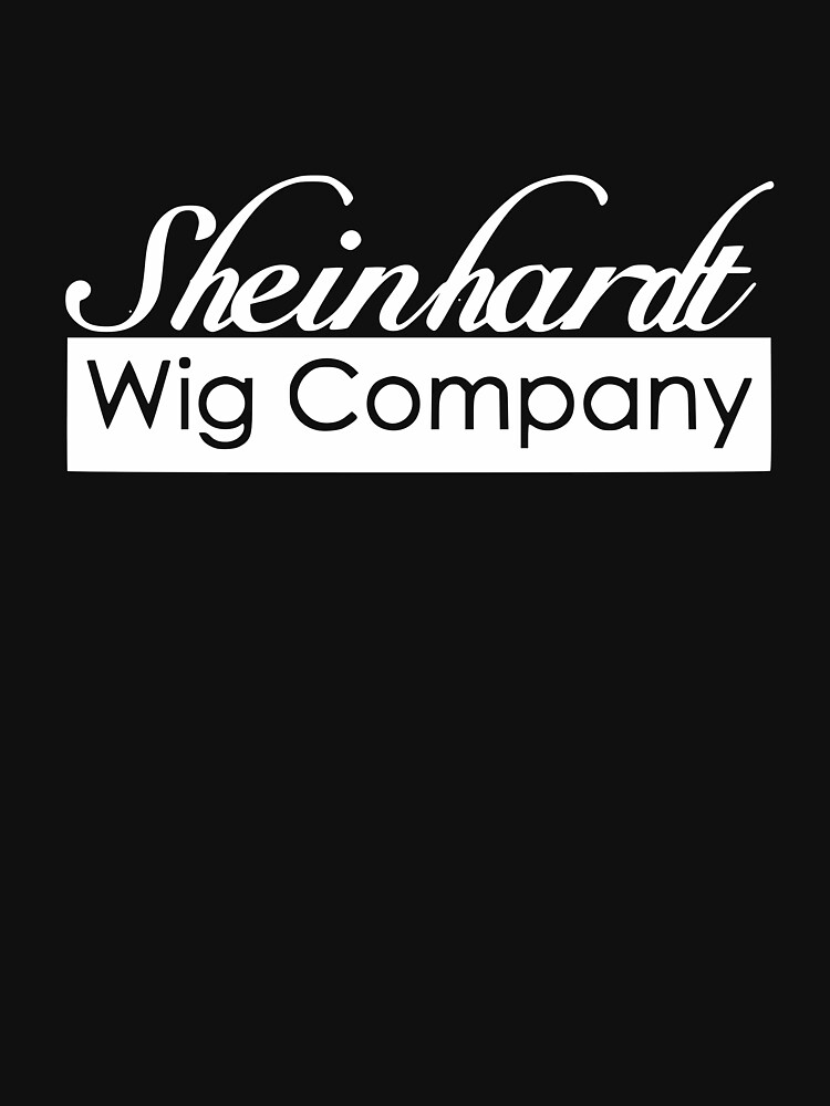 Sheinhardt Wig Company by teachertees