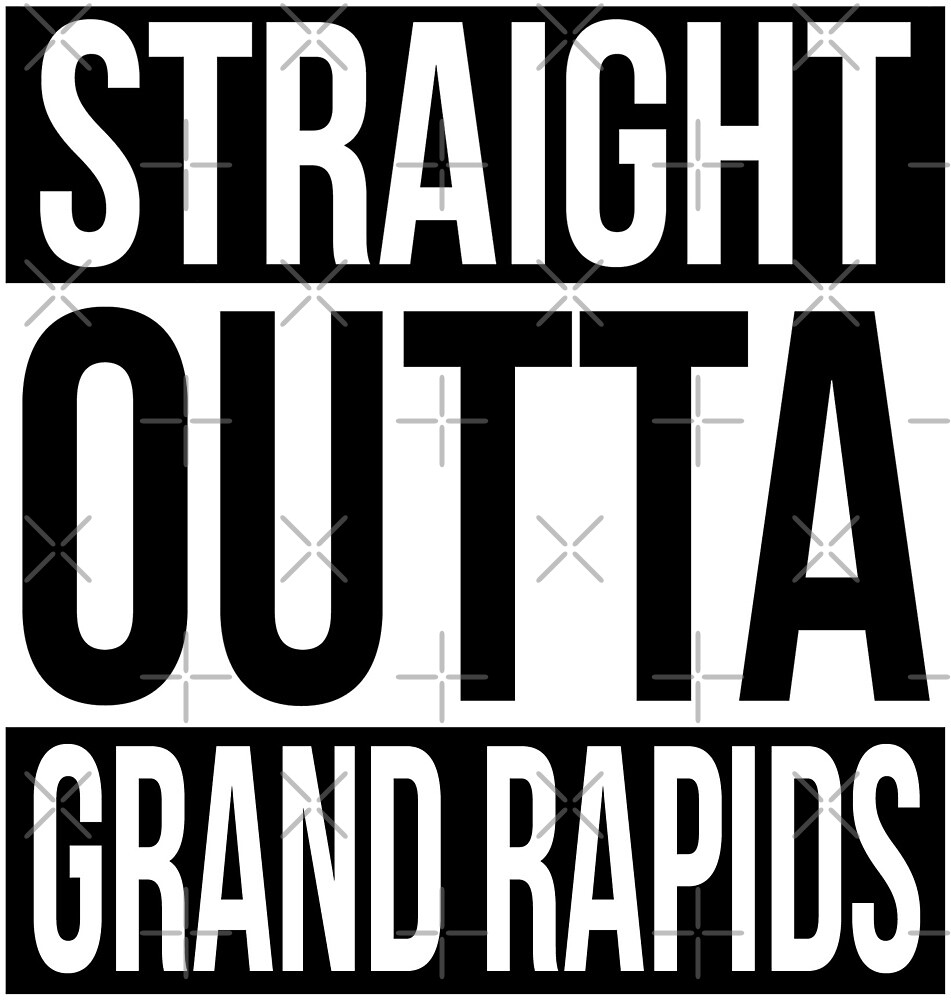 Straight Outta Grand Rapids by heeheetees
