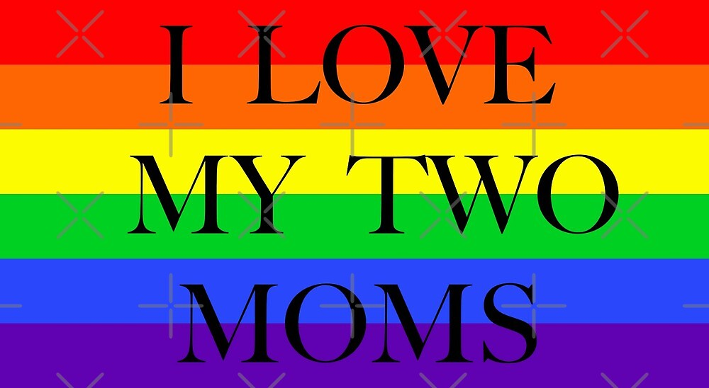 Large Pride Flag with I Love My Two Moms by litmusician