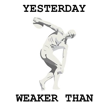 Stronger than yesterday - weaker than tomorrow by dinatinho
