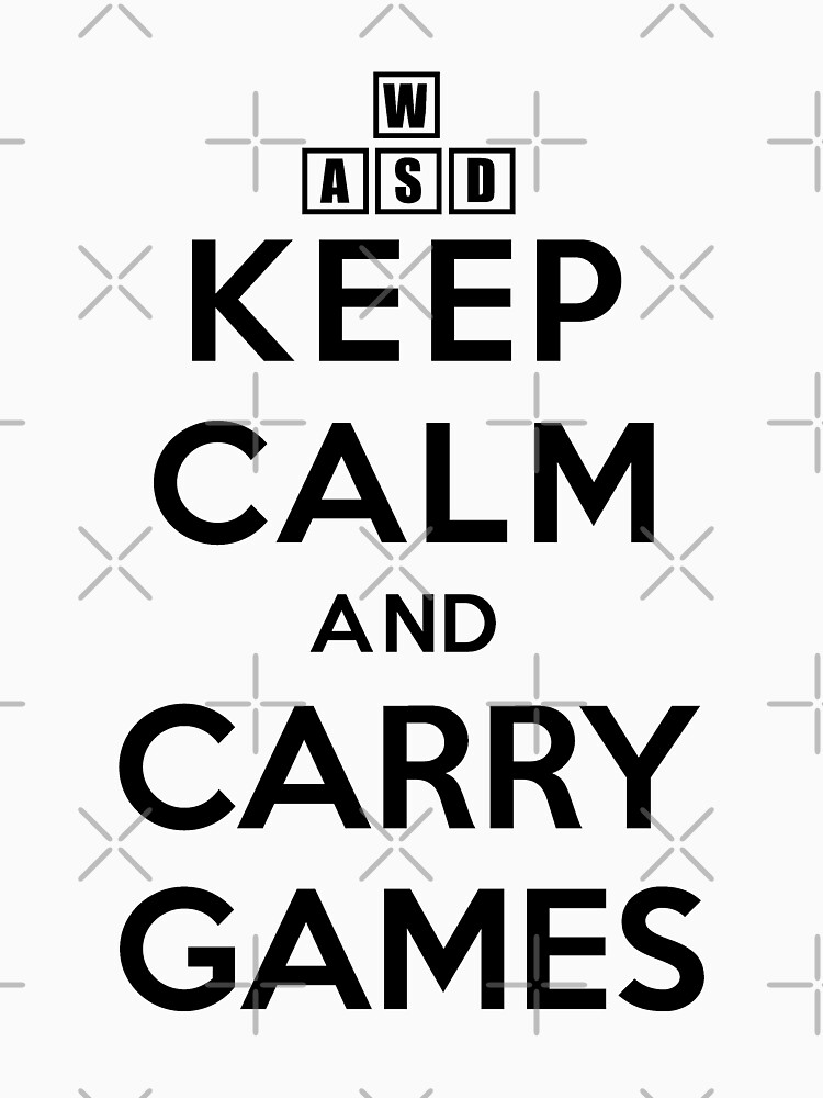 Keep Calm and Carry Games by gregGgggg