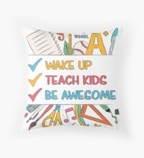 Wake up, Teach Kids, Be Awesome Throw Pillow