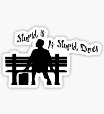 Stupid is as stupid does Sticker