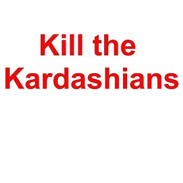 KILL THE KARDASHIANS by EzraPruett