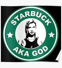 Starbuck is my god Poster