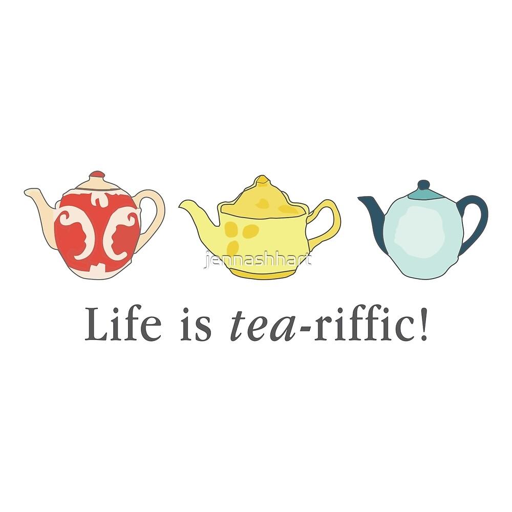Life is tea-riffic by jennashhart