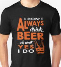 Always Beer  Unisex T-Shirt