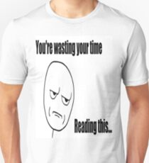 Your wasting your time. T-Shirt