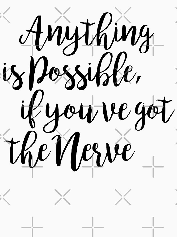 Anything is possible, if you've got the nerve | Quote by koovox