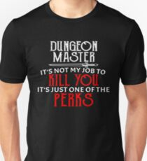Dungeon Master It's Not My Job To Kill You It's Just One of The Perks Unisex T-Shirt