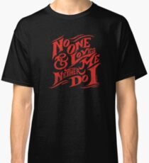 No One Loves Me & Neither Do I Classic T-Shirt