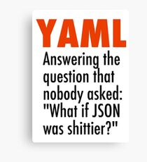 YAML is the answer to the question no one asked - what if JSON was shittier? Canvas Print