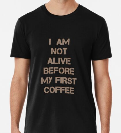 I am Not Alive Before My First Coffee Men's Premium T-Shirt