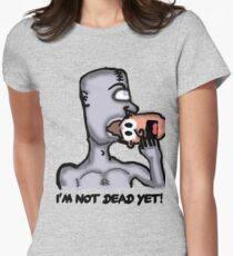 I'm Not Dead Yet! Women's Fitted T-Shirt