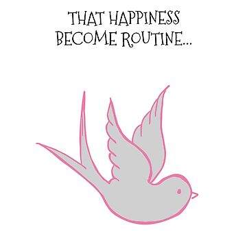 that happiness become routine T-shirts by skshirts