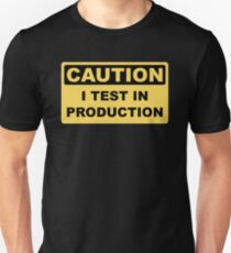 I Test in Production - Funny Developer Caution Sign Design Unisex T-Shirt