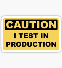 I Test in Production - Funny Developer Caution Sign Design Sticker