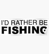 Id rather be FISHING Poster