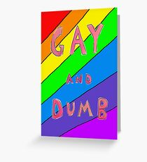 Gay and Dumb Greeting Card