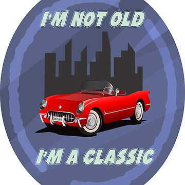 I'm not old, I'm a classic by culturageekstor
