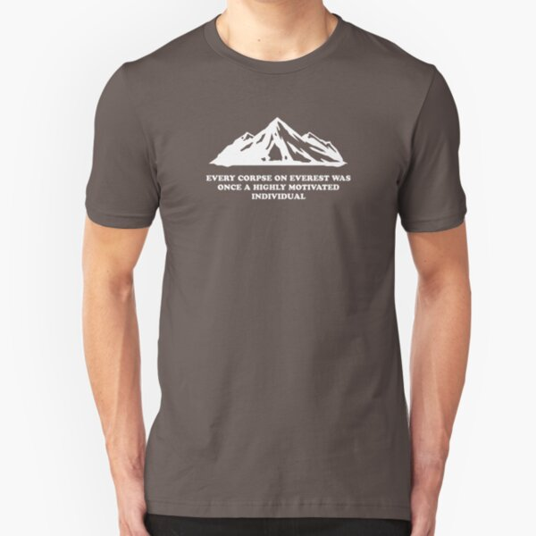 Every Corpse On Everest Was Once A Highly Motivated Individual Slim Fit T-Shirt
