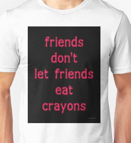 FRIENDS DON'T LET FRIENDS EAT CRAYONS (PINK) T-Shirt