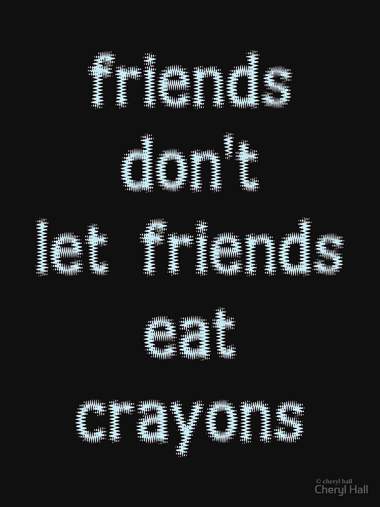 FRIENDS DON'T LET FRIENDS EAT CRAYONS (LIGHT BLUE) by cmhall