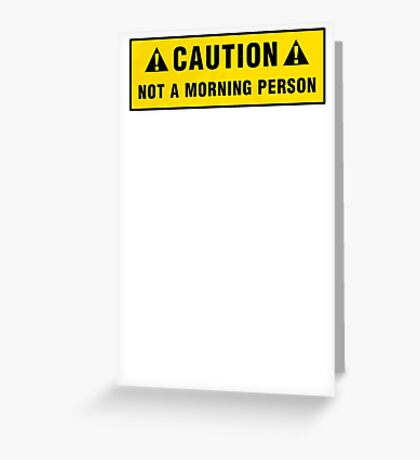 Caution: Not a morning person Greeting Card