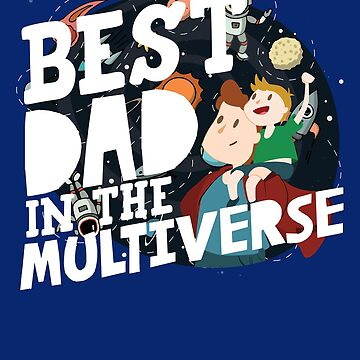Fathers Day Design Best Dad In the Multiverse Sci Fi Gift Tee by artbyanave