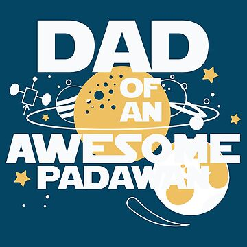 Fathers Day Design Best Dad Of An Awesome Padawan Gift Tee by artbyanave