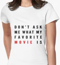 Don't Ask Me What My Favorite Movie Is Women's Fitted T-Shirt