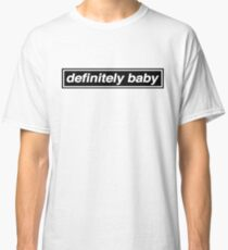 Definitely Baby - OASIS Spoof Classic T-Shirt