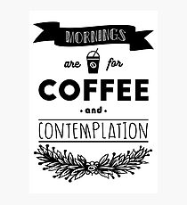 Mornings are for Coffee and Contemplation Photographic Print
