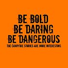 Be Bold, Be Daring, Be Dangerous by Carrie Potter