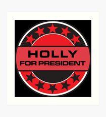 Holly For President Art Print
