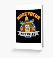 Make tacos not walls Greeting Card