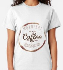 Mornings Are For Coffee And Contemplation T Shirts Redbubble