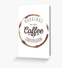 Mornings are for Coffee and Contemplation | Greeting Card